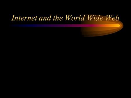 Internet and the World Wide Web. Wants of Our Patients Want access to information- quick, accurate, customized and NOW! Want well-written educational.