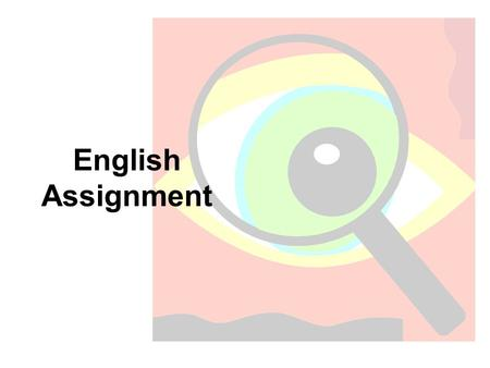 English Assignment. Task To explore a topic by understanding, analysing and evaluating information from two texts, and then present your findings.