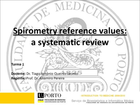 Spirometry reference values: a systematic review Turma 1 Docente: Dr. Tiago António Queirós Jacinto Regente: Prof. Dr. Altamiro Pereira INTRODUCTION TO.