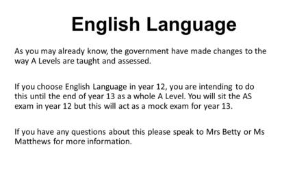 English Language As you may already know, the government have made changes to the way A Levels are taught and assessed. If you choose English Language.