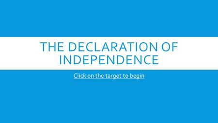 THE DECLARATION OF INDEPENDENCE Click on the target to begin.