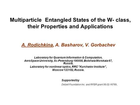 Multiparticle Entangled States of the W- class, their Properties and Applications A. Rodichkina, A. Basharov, V. Gorbachev Laboratory for Quantum Information.