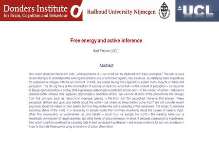 Free energy and active inference Karl Friston (UCL) Abstract How much about our interaction with – and experience of – our world can be deduced from basic.