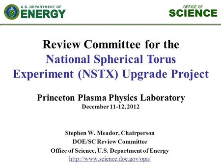 OFFICE OF SCIENCE Stephen W. Meador, Chairperson DOE/SC Review Committee Office of Science, U.S. Department of Energy  Review.