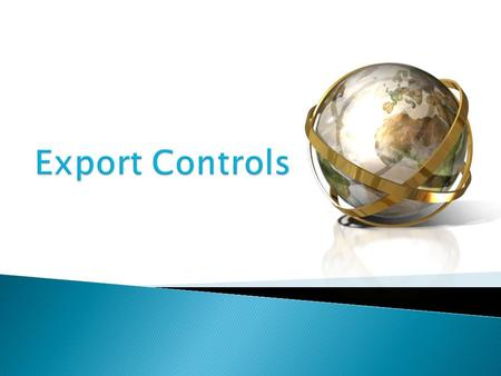 " U.S. laws and their implemented regulations that prohibit the unauthorized ""export"" of certain controlled ITEMS, INFORMATION OR SOFTWARE to foreign."