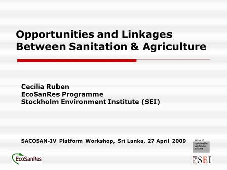 Opportunities and Linkages Between Sanitation & Agriculture Cecilia Ruben EcoSanRes Programme Stockholm Environment Institute (SEI) SACOSAN-IV Platform.