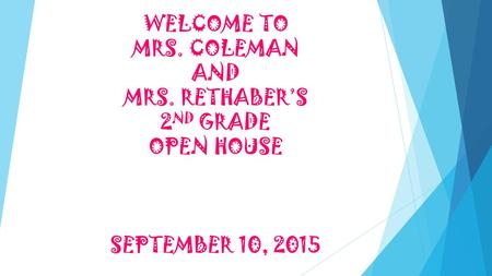 WELCOME TO MRS. COLEMAN AND MRS. RETHABER'S 2 ND GRADE OPEN HOUSE SEPTEMBER 10, 2015.