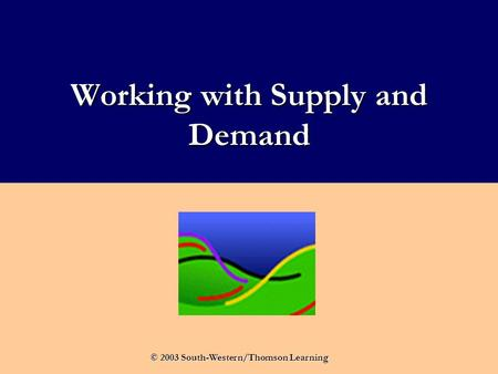 Working with Supply and Demand © 2003 South-Western/Thomson Learning.