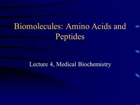 Biomolecules: Amino Acids and Peptides Lecture 4, Medical Biochemistry.