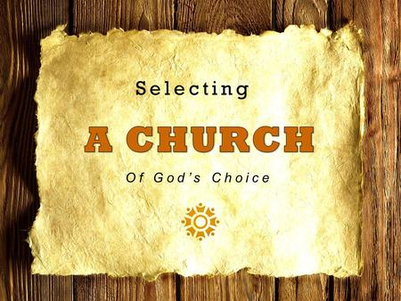 "Selecting Of God's Choice. How NOT To Select Location –Car dealership? –Employment? –Marry a person? –Doctor? ""right around the corner"""