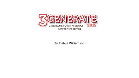 3Generate report By Joshua Williamson. A couple of young people from different districts and I got together one evening and had a discussion on the 3Generate.