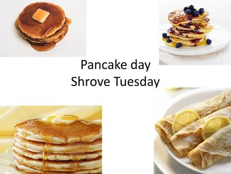 Pancake day Shrove Tuesday. Why do we celebrate pancake day? Shrove Tuesday is the day when we eat pancakes. This is the last day before the Christian.