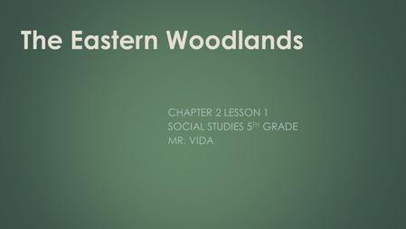 Chapter 2 Lesson 1 Social Studies 5th Grade Mr. Vida