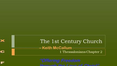 "– Keith McCallum ""Offering Freedom through the Love of Christ"" The 1st Century Church 1 Thessalonians Chapter 2."