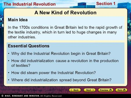 The Industrial Revolution Section 1 Essential Questions Why did the Industrial Revolution begin in Great Britain? How did industrialization cause a revolution.