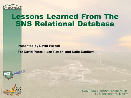 Lessons Learned From The SNS Relational Database Presented by David Purcell For David Purcell, Jeff Patton, and Katia Danilova.