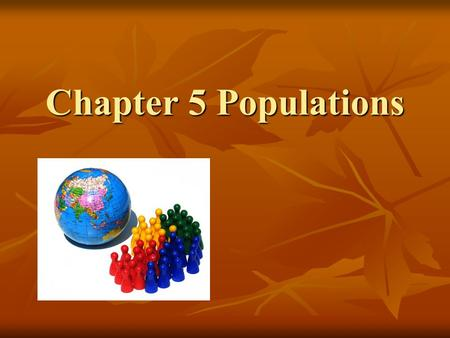 Chapter 5 Populations. Chapter 5 Sec 1: How Populations Grow There are three important characteristics of a population:  _________________________ distribution.
