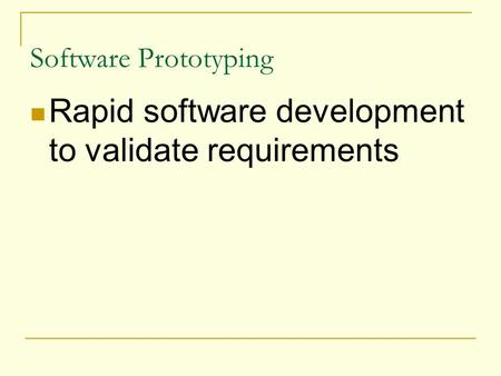 Software Prototyping Rapid software development to validate requirements.
