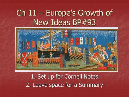 Ch 11 – Europe's Growth of New Ideas BP#93 1. Set up for Cornell Notes 2. Leave space for a Summary.