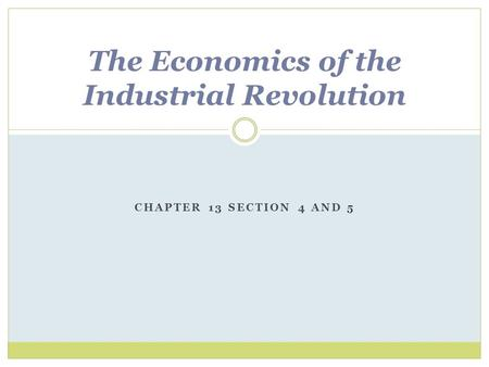 CHAPTER 13 SECTION 4 AND 5 The Economics of the Industrial Revolution.