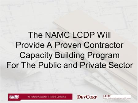 January 14, 20001 The NAMC LCDP Will Provide A Proven Contractor Capacity Building Program For The Public and Private Sector.