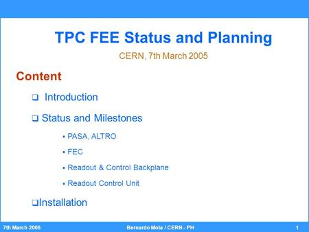 17th March 2005Bernardo Mota / CERN - PH TPC FEE Status and Planning CERN, 7th March 2005 Content  Introduction  Status and Milestones  PASA, ALTRO.