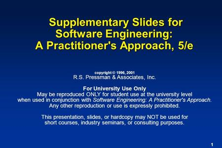 1 Supplementary Slides for Software Engineering: A Practitioner's Approach, 5/e Supplementary Slides for Software Engineering: A Practitioner's Approach,