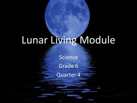Lunar Living Module Science Grade 6 Quarter 4. Follow These Criteria Have space to store life necessities. Use at least four different polygons. Include.