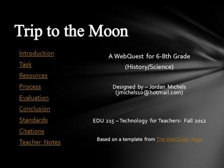 A WebQuest for 6-8th Grade (History/Science) Designed by – Jordan Michels EDU 215 – Technology for Teachers- Fall 2012 Based on.
