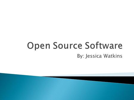 "By: Jessica Watkins. ""Open Source software is software which can be used, modified and improved by anyone and can be redistributed freely."" Freely, in."