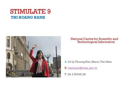 STIMULATE 9 THI HOANG HANH National Centre for Scientific and Technological Information A: 24 Ly Thuong Kiet, Hanoi, Viet Nam E: