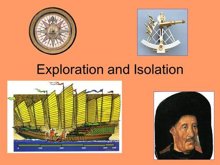 Exploration and Isolation. Treaty of Tordesillas Initiated by Pope Alexander VI; signed in 1494.