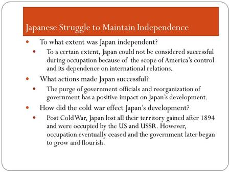 Japanese Struggle to Maintain Independence To what extent was Japan independent? To a certain extent, Japan could not be considered successful during occupation.