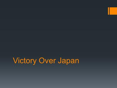 Victory Over Japan. Island Hopping in the Pacific 1.Conquering islands on route to Japan 1.Prevents ships and planes from having to make extraordinary.