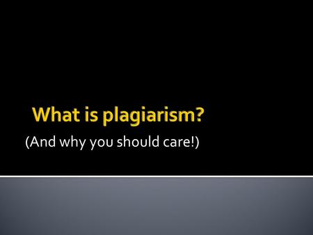 (And why you should care!). Plagiarism is the act of presenting the words, ideas, images, sounds, or the creative expression of others as your own.