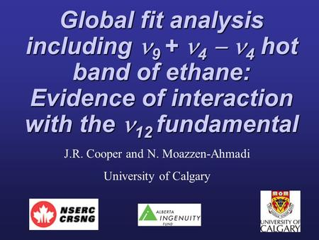 Global fit analysis including 9 + 4  4 hot band of ethane: Evidence of interaction with the 12 fundamental J.R. Cooper and N. Moazzen-Ahmadi University.