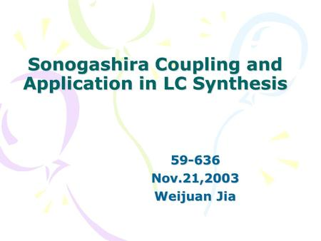 Sonogashira Coupling and Application in LC Synthesis 59-636Nov.21,2003 Weijuan Jia.