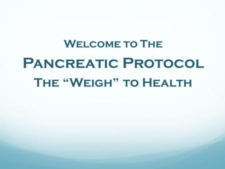 "Welcome to The Pancreatic Protocol The ""Weigh"" to Health."