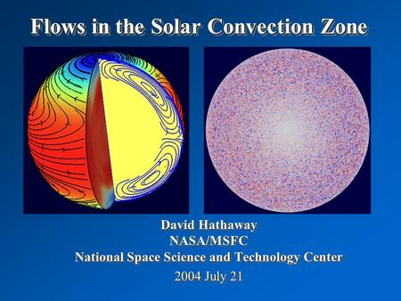 Flows in the Solar Convection Zone David Hathaway NASA/MSFC National Space Science and Technology Center 2004 July 21 David Hathaway NASA/MSFC National.