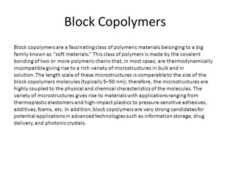 Block Copolymers Block copolymers are a fascinating class of polymeric materials belonging to a big family known as ''soft materials.'' This class of polymers.