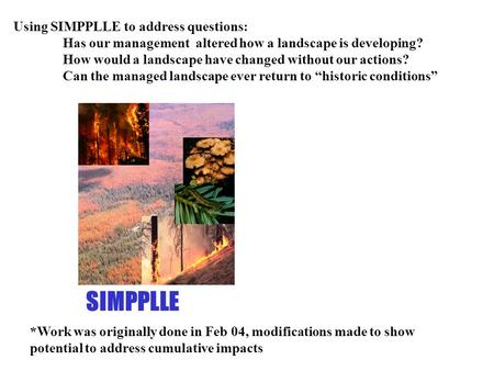 Using SIMPPLLE to address questions: Has our management altered how a landscape is developing? How would a landscape have changed without our actions?