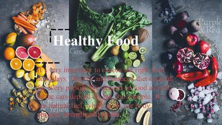 By Helena Cherno Group 442 Healthy Food It's very important to choose the right food nowadays. Healthy and balanced diet is useful for every person. We.