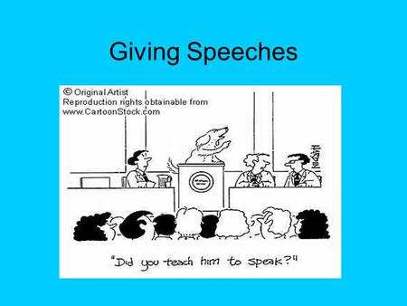Giving Speeches. Types of Speeches Speech to Inform: Give information (facts, figures, history) Speech to demonstrate: Show others how to do something.