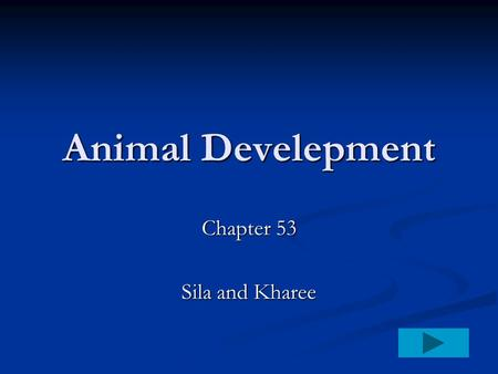 Animal Develepment Chapter 53 Sila and Kharee. Fertilization Fertilization, the union of male and female gametes, is the first step in reproduction. Fertilization,