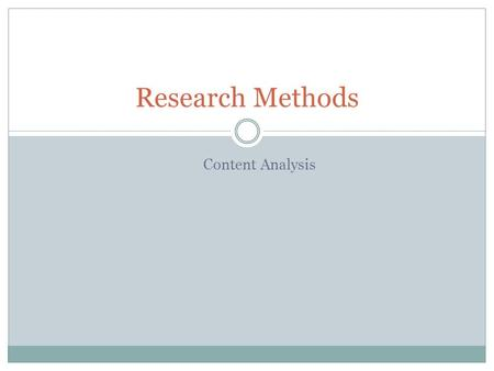 Content Analysis Research Methods. Content Analysis Technique to study communication-related materials and behaviors Systematic counting, assessing, and.