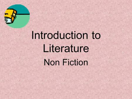 Introduction to Literature Non Fiction. Nonfiction Prose writing that deals with real, not imagined people and experiences. Types of nonfiction –Essays.