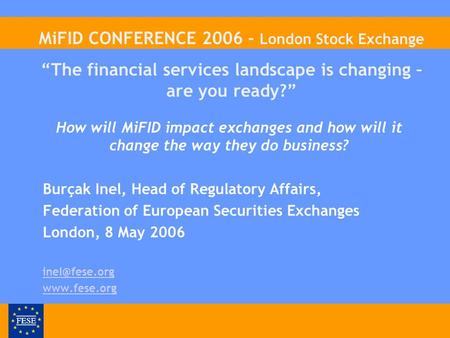 How will MiFID impact exchanges and how will it change the way they do business? Burçak Inel, Head of Regulatory Affairs, Federation of European Securities.