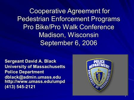1 Cooperative Agreement for Pedestrian Enforcement Programs Pro Bike/Pro Walk Conference Madison, Wisconsin September 6, 2006 Cooperative Agreement for.