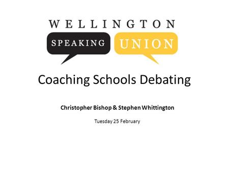 Coaching Schools Debating Christopher Bishop & Stephen Whittington Tuesday 25 February.