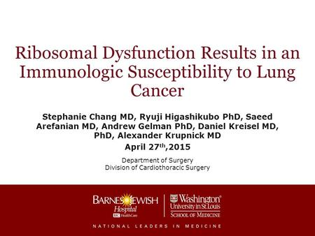 Ribosomal Dysfunction Results in an Immunologic Susceptibility to Lung Cancer Stephanie Chang MD, Ryuji Higashikubo PhD, Saeed Arefanian MD, Andrew Gelman.